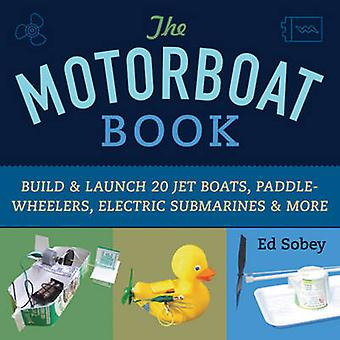 The Motorboat Book - Build & Launch 20 Jet Boats - Paddle-Wheelers - E