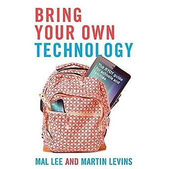 Bring Your Own Technology - The BTOT Guide for Schools and Families by