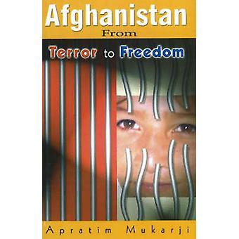 Afghanistan - From Terror to Freedom by Apratim Mukarji - 978812072542
