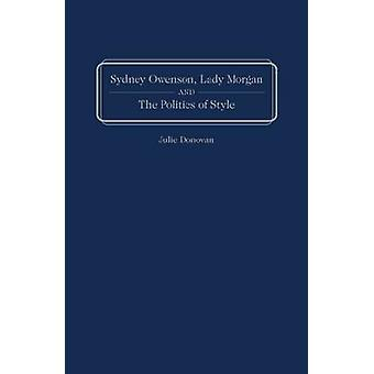 Sydney Owenson - Lady Morgan - and the Politics of Style by Julie Don