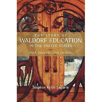 The Story of Waldorf Education in the United States - Past - Present -