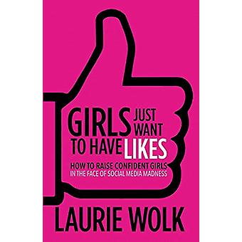 Girls Just Want to Have Likes - How to Raise Confident Girls in the Fa