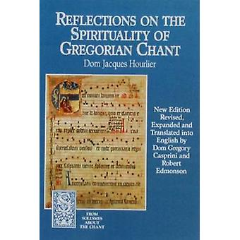 Reflections on the Spirituality of Gregorian Chant by Jacques Hourlie
