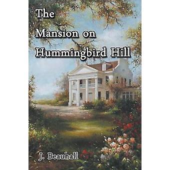 Het herenhuis op Hummingbird Hill door Beau Hall & J.