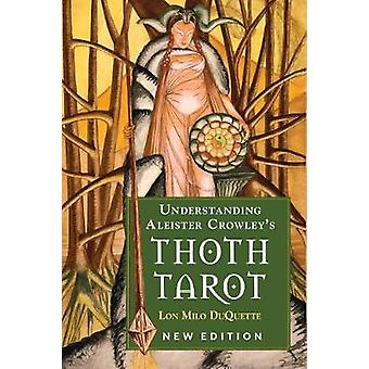 Understanding Aleister Crowleys Thoth Tarot by Lon Milo DuQuette