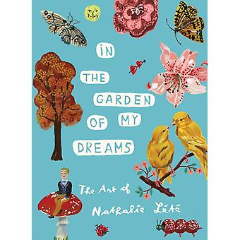 In the Garden of My Dreams The Art of Nathalie Lete by Nathalie Lete