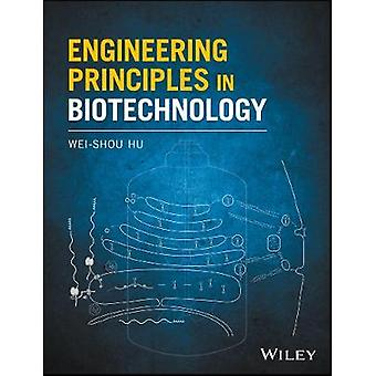 Engineering Principles in Biotechnology by Wei Shou Hu