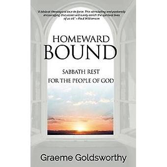 Homeward Bound A Sabbath Rest for the People of God par Graeme Goldsworthy