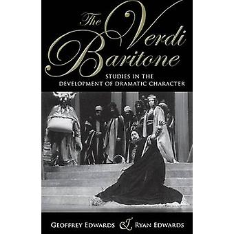 The Verdi Baritone Studies in the Development of Dramatic Character by Edwards & Geoffrey