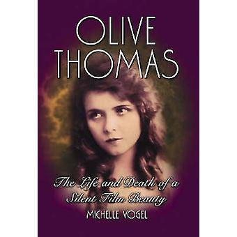 Olive Thomas  The Life and Death of a Silent Film Beauty by Michelle Vogel