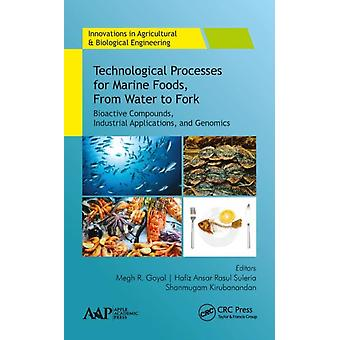 Technological Processes for Marine Foods From Water to Fork by Edited by Megh R Goyal & Edited by Hafiz Ansar Rasul Suleria & Edited by Shanmugam Kirubanandan
