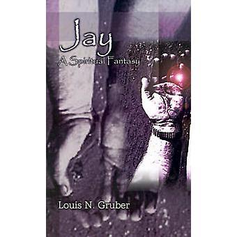 Jay A Spiritual Fantasy door Gruber & Louis N.