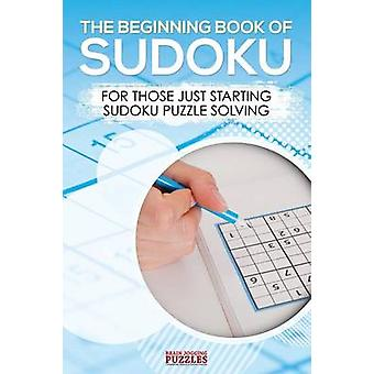 The Beginning Book of Sudoku For Those Just Starting Sudoku Puzzle Solving by Brain Jogging Puzzles