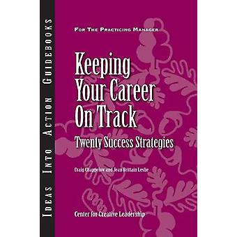 Keeping Your Career on Track Twenty Success Strategies by Chappelow & Craig