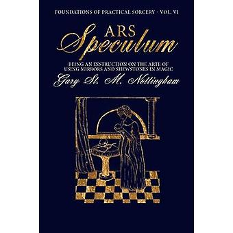 Ars Speculum Being an Instruction on the Arte of Using Mirrors and Shewstones in Magic by Nottingham & Gary St. M.