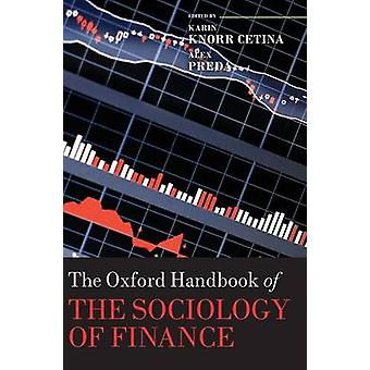 The Oxford Handbook of the Sociology of Finance by Knorr Cetina & Karin