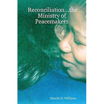 Reconciliation...the Ministry of Peacemakers by Williams & Marcia & D.