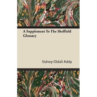 A Supplement To The Sheffield Glossary by Addy & Sidney Oldall