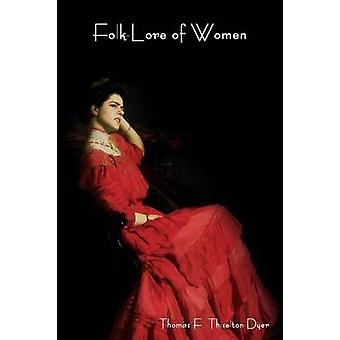 FolkLore of Women by ThiseltonDyer & Thomas F.