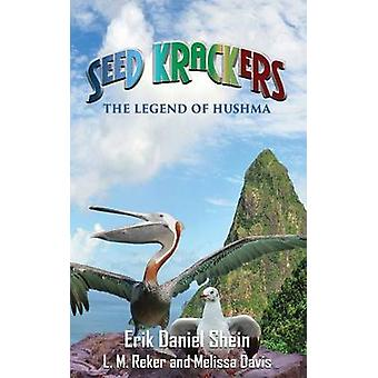 Seed Krackers The Legend of Hushma by Shein & Erik Daniel