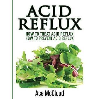 Säure-Reflux Wie man Säure-Reflux zu behandeln, wie man Säure-Reflux von McCloud & Ace verhindern