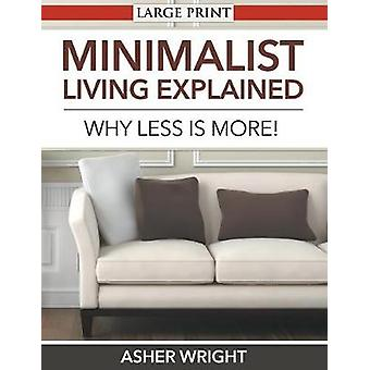 Minimalist Living Explained Large Print Why Less is More by Wright & Asher