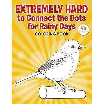 Extremely Hard to Connect the Dots for Rainy Days Activity Book by Activity Book Zone for Kids