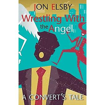 Wrestling With the Angel by Elsby & Jon