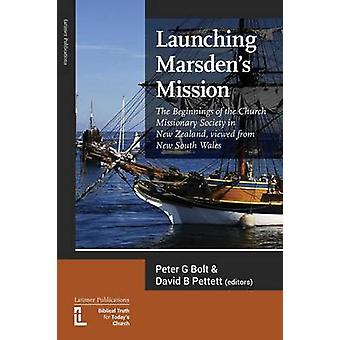 Launching Marsdens Mission The Beginnings of the Church Missionary Society in New Zealand Viewed from New South Wales by Bolt & Peter G.