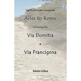 Lightfoot Companion to the Via Domitia Arles to Rome by Gallard & Babette