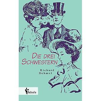 Die drei Schwestern by Dehmel & Richard
