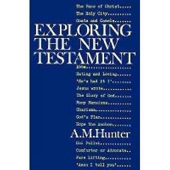 Exploring the New Testament by Hunter & A. M.