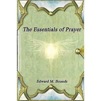 The Essentials of Prayer by Bounds & Edward M.