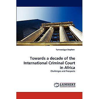 Hacia una década de la Corte Penal Internacional en Africa por Stephen & Tumwesigye