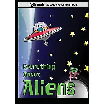 Everything About Aliens by Publishing House & My Ebook