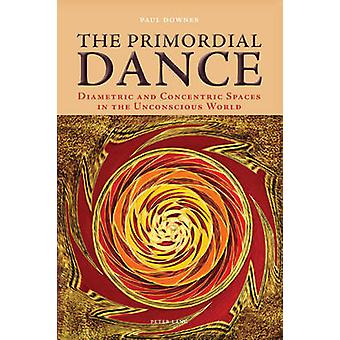 The Primordial Dance by Downes & Paul