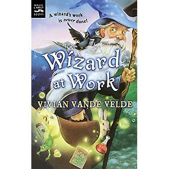 Wizard at Work by Vivian Vande Velde - 9780152053093 Book