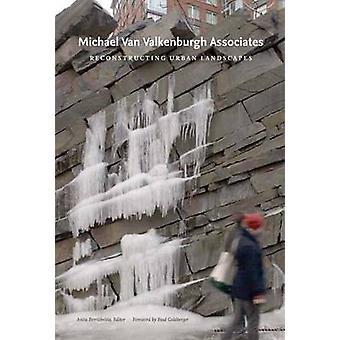 Michael Van Valkenburgh Associates - Reconstructing Urban Landscapes b