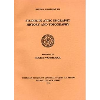 Studies in Attic Epigraphy - History - and Topography Presented to Eu