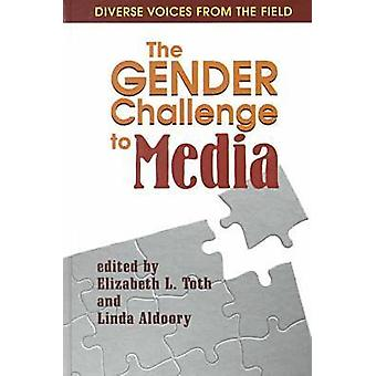 The Gender Challenge to Media - Diverse Voices from the Field by Eliza