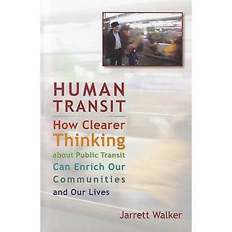 Menselijke Transit - hoe duidelijker denken over openbaar vervoer kan verrijken O
