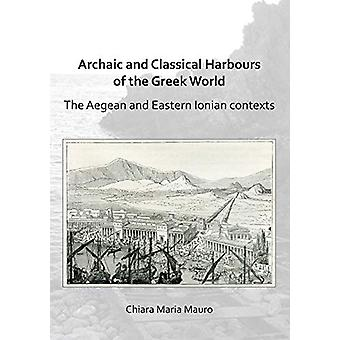Archaic and Classical Harbours of the Greek World - The Aegean and Eas