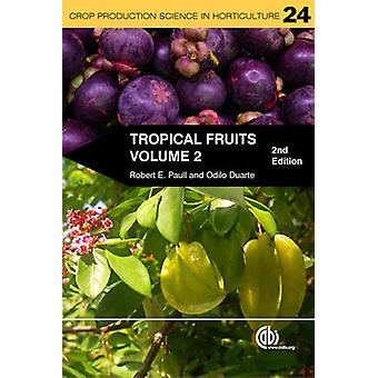 Tropical Fruits - Volume 2 (2nd Revised edition) by Robert E Paull - O