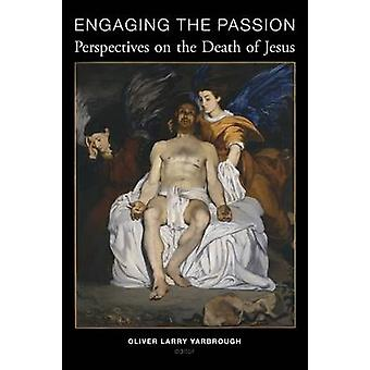 Engaging the Passion - Perspectives on the Death of Jesus by Oliver La