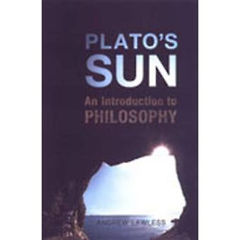Plato's Sun - An Introduction to Philosophy by Andrew Lawless - 978080