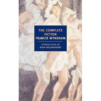 The Complete Fiction by Francis Wyndham - Alan Hollinghurst - 9781590