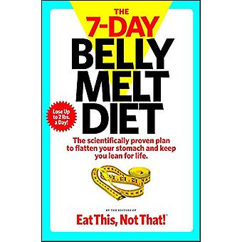 The 7-Day Belly Melt Diet - The scientifically proven plan to flatten