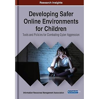 Developing Safer Online Environments for Children by Edited by Information Resources Management Association