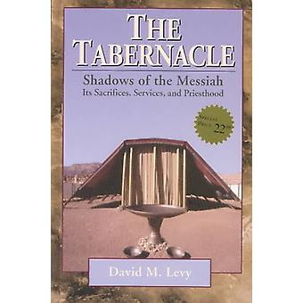 The TabernacleShadows of the Messiah Its Sacrifices Services and Priesthood