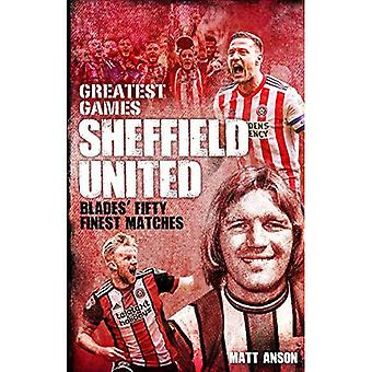 Sheffield United Greatest Games: The Blades' Fifty Finest Matches